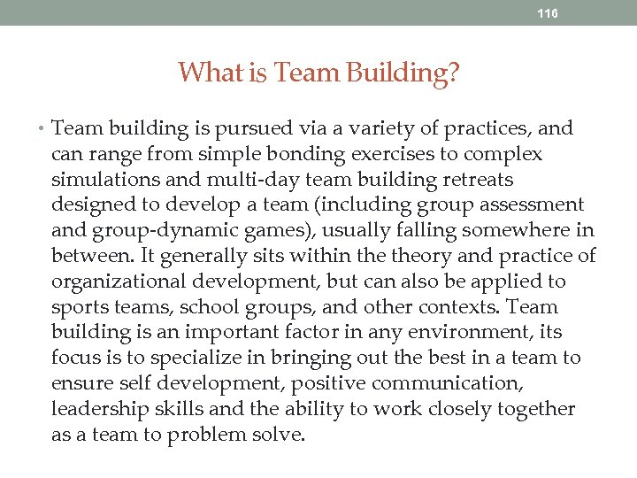 116 What is Team Building? • Team building is pursued via a variety of