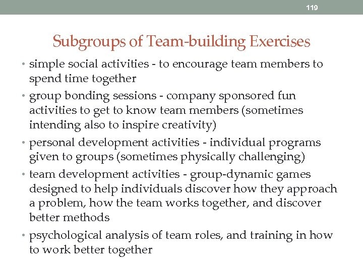 119 Subgroups of Team-building Exercises • simple social activities - to encourage team members