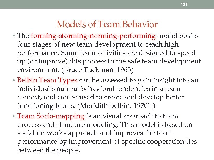 121 Models of Team Behavior • The forming-storming-norming-performing model posits four stages of new