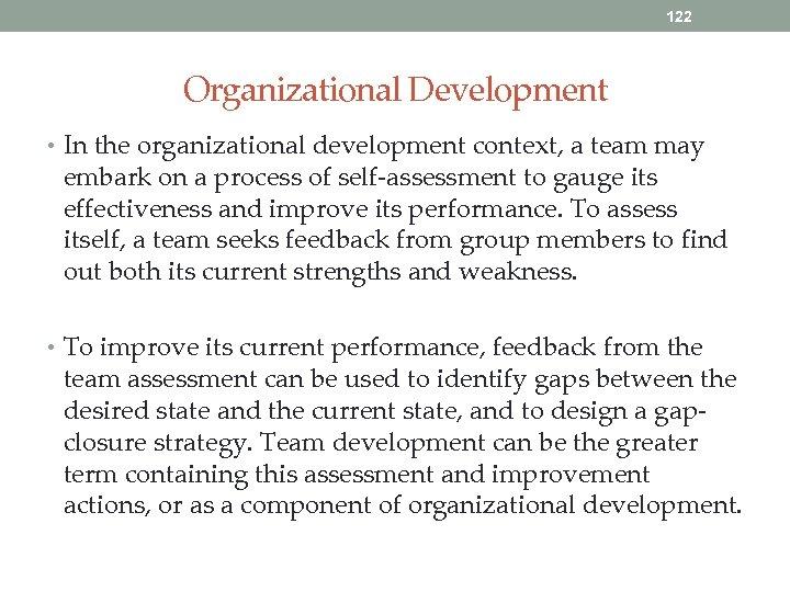 122 Organizational Development • In the organizational development context, a team may embark on