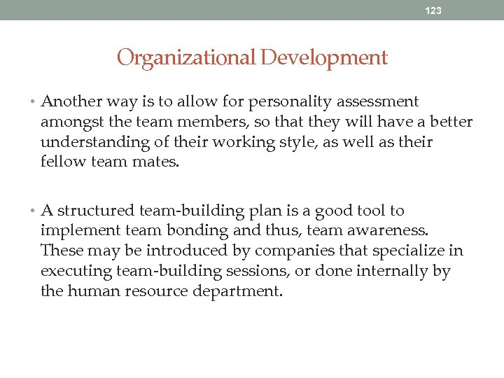 123 Organizational Development • Another way is to allow for personality assessment amongst the