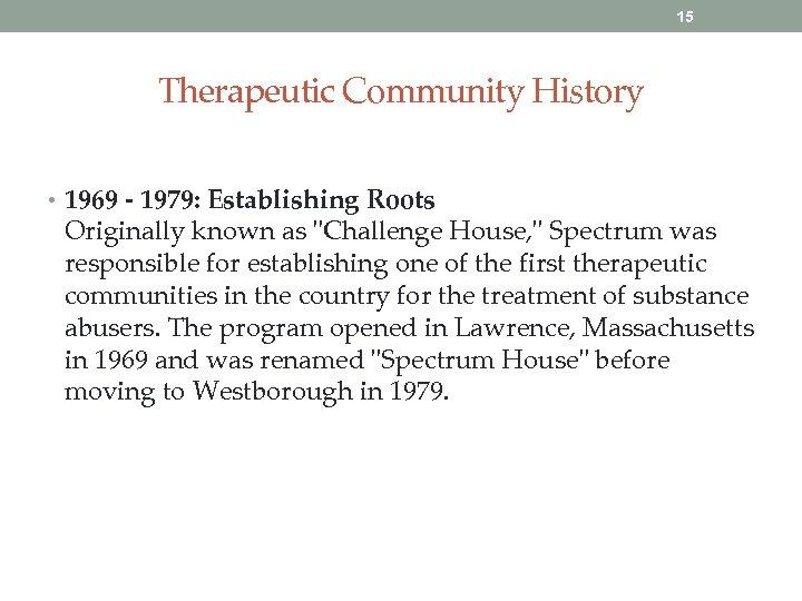 15 Therapeutic Community History • 1969 - 1979: Establishing Roots Originally known as