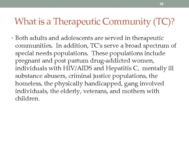 19 What is a Therapeutic Community (TC)? • Both adults and adolescents are served