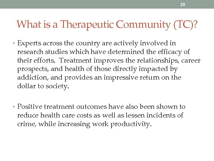 20 What is a Therapeutic Community (TC)? • Experts across the country are actively