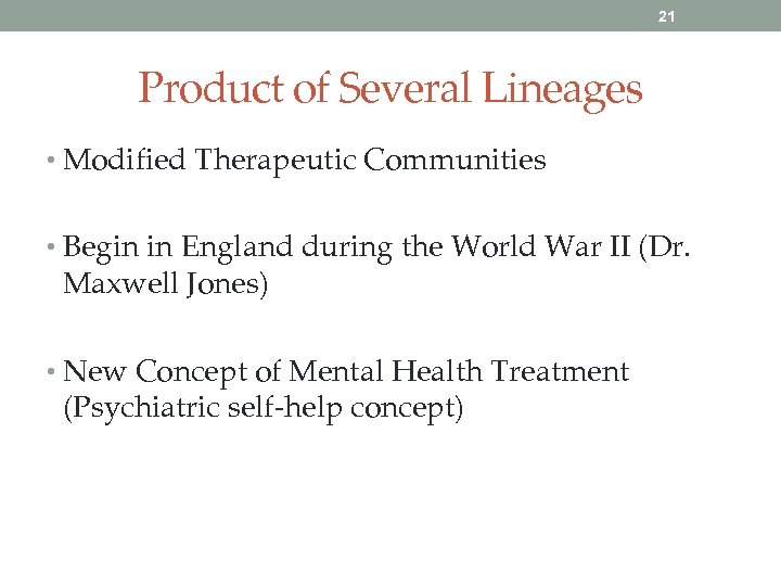 21 Product of Several Lineages • Modified Therapeutic Communities • Begin in England during