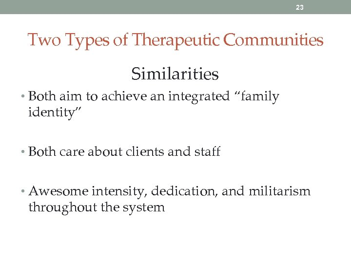 23 Two Types of Therapeutic Communities Similarities • Both aim to achieve an integrated