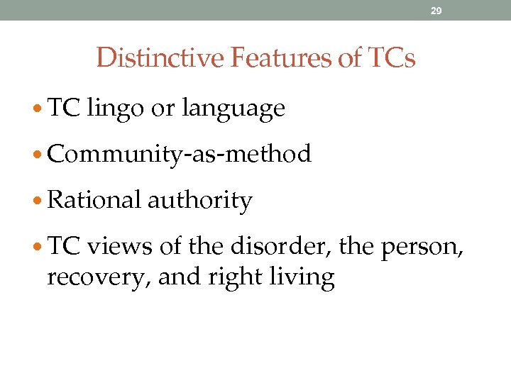 29 Distinctive Features of TCs • TC lingo or language • Community-as-method • Rational