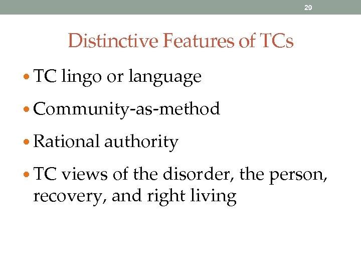 29 Distinctive Features of TCs • TC lingo or language • Community-as-method • Rational