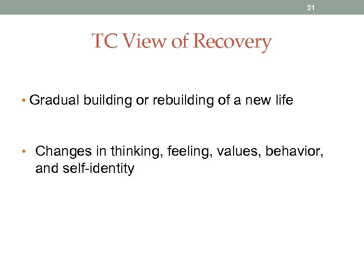 31 TC View of Recovery • Gradual building or rebuilding of a new life