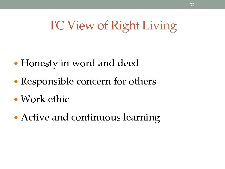 32 TC View of Right Living • Honesty in word and deed • Responsible