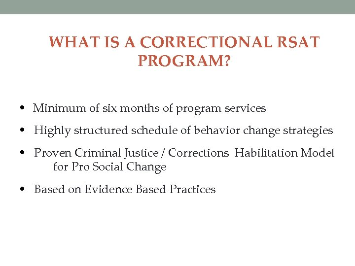 WHAT IS A CORRECTIONAL RSAT PROGRAM? • Minimum of six months of program services