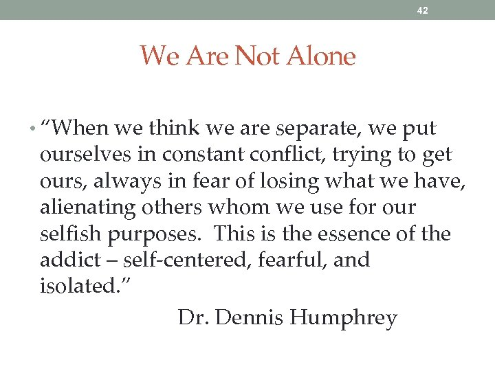 "42 We Are Not Alone • ""When we think we are separate, we put"