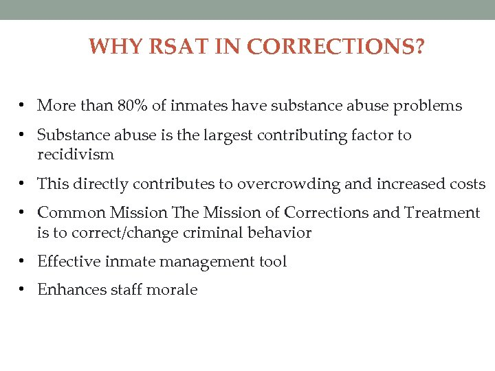 WHY RSAT IN CORRECTIONS? • More than 80% of inmates have substance abuse problems