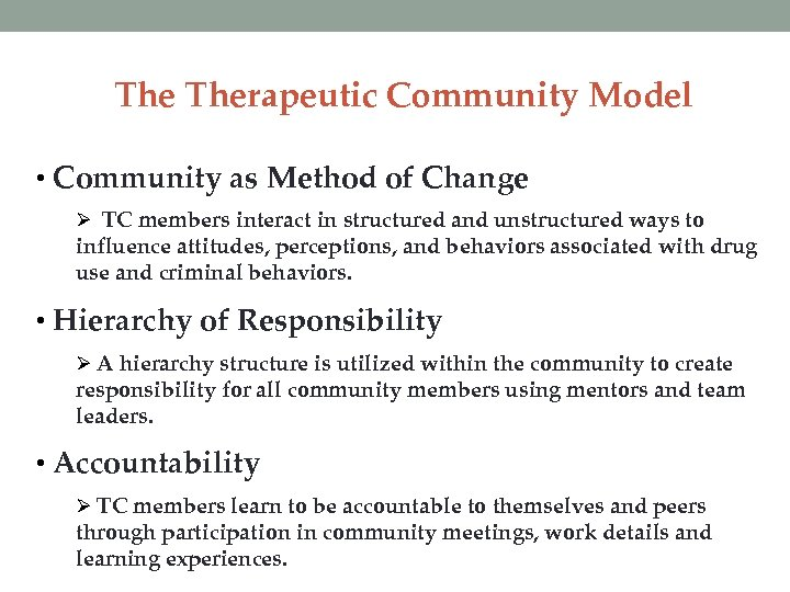The Therapeutic Community Model • Community as Method of Change Ø TC members interact