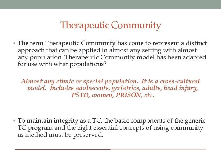Therapeutic Community • The term Therapeutic Community has come to represent a distinct approach