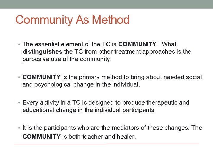 Community As Method • The essential element of the TC is COMMUNITY. What distinguishes