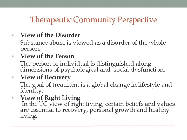 Therapeutic Community Perspective View of the Disorder Substance abuse is viewed as a disorder