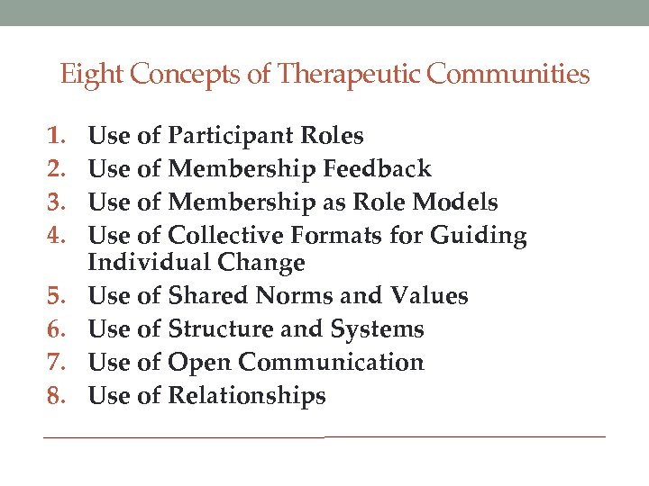 Eight Concepts of Therapeutic Communities 1. 2. 3. 4. 5. 6. 7. 8. Use