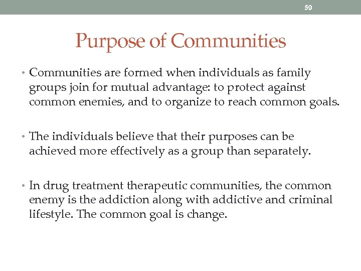 59 Purpose of Communities • Communities are formed when individuals as family groups join
