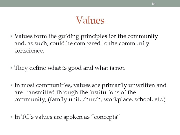 61 Values • Values form the guiding principles for the community and, as such,