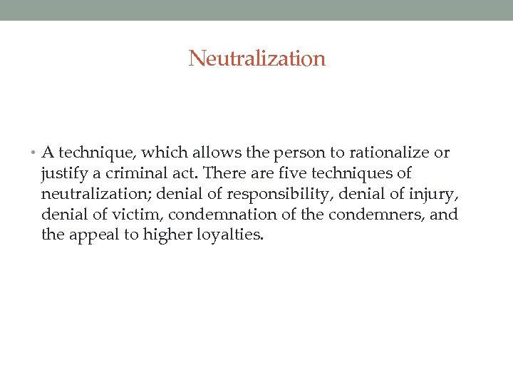 Neutralization • A technique, which allows the person to rationalize or justify a criminal