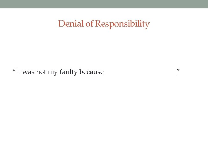 "Denial of Responsibility ""It was not my faulty because___________"""