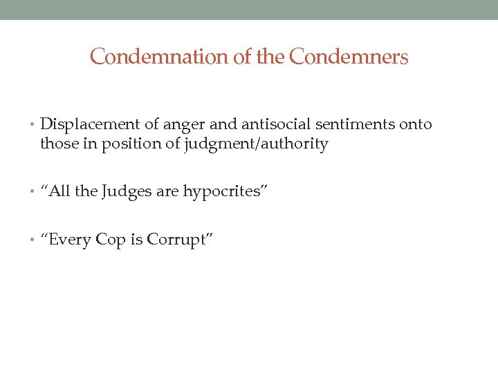Condemnation of the Condemners • Displacement of anger and antisocial sentiments onto those in