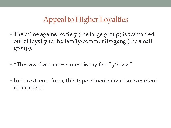 Appeal to Higher Loyalties • The crime against society (the large group) is warranted