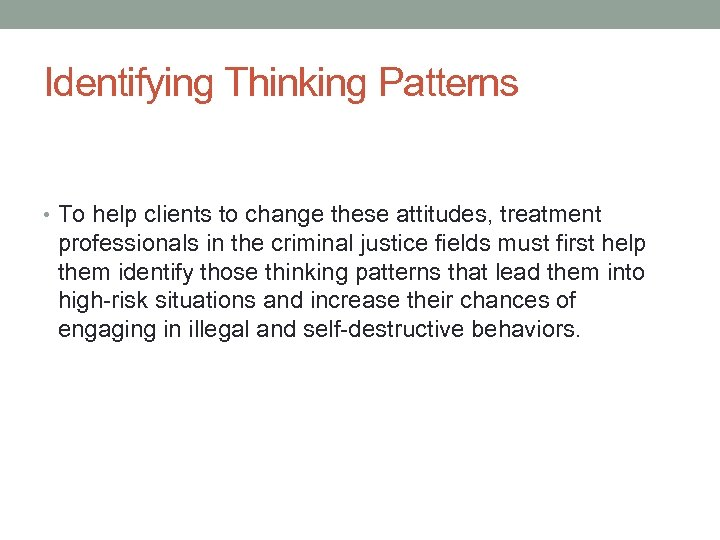 Identifying Thinking Patterns • To help clients to change these attitudes, treatment professionals in