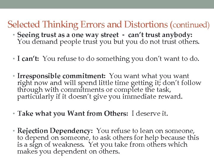 Selected Thinking Errors and Distortions (continued) • Seeing trust as a one way street