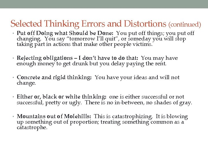 Selected Thinking Errors and Distortions (continued) • Put off Doing what Should be Done: