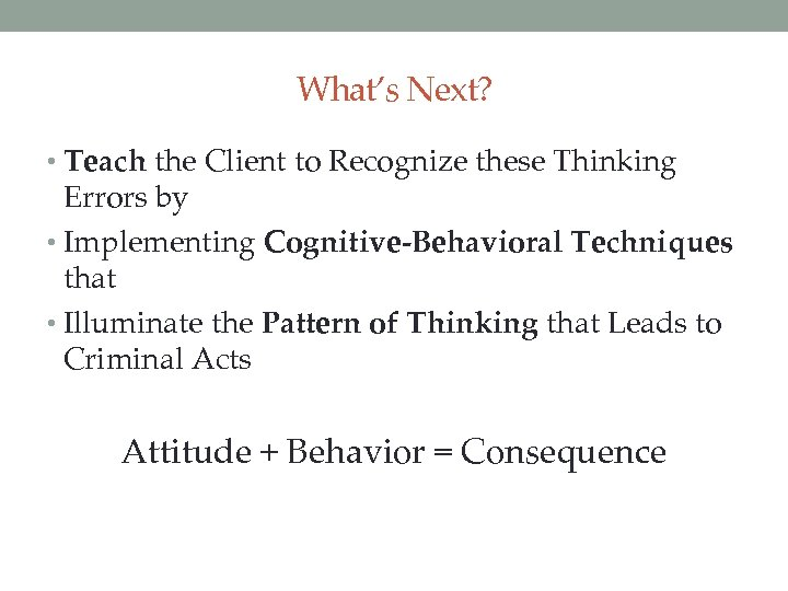 What's Next? • Teach the Client to Recognize these Thinking Errors by • Implementing