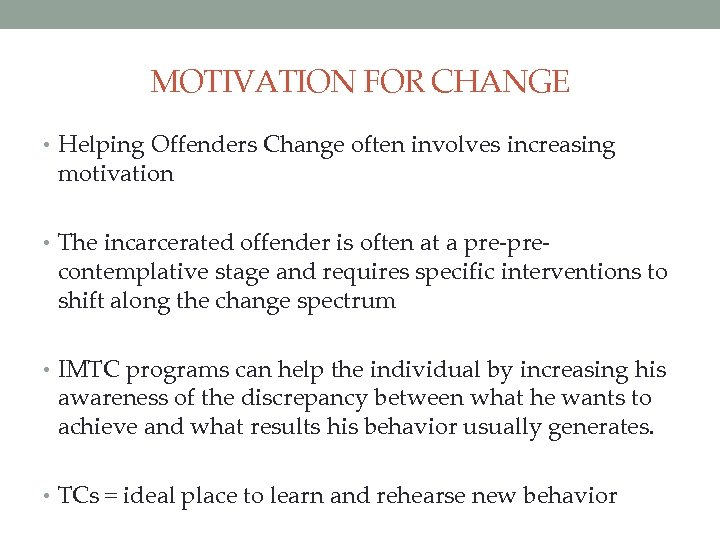 MOTIVATION FOR CHANGE • Helping Offenders Change often involves increasing motivation • The incarcerated