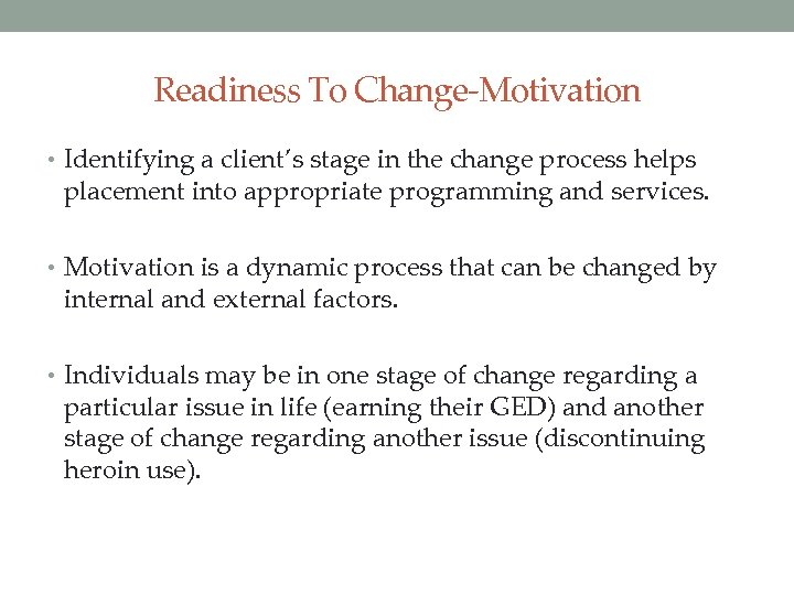 Readiness To Change-Motivation • Identifying a client's stage in the change process helps placement