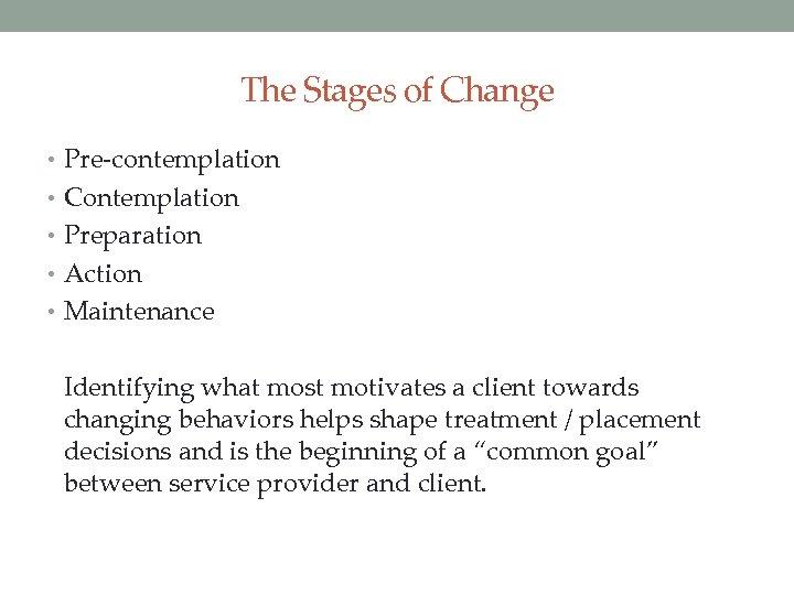 The Stages of Change • Pre-contemplation • Contemplation • Preparation • Action • Maintenance