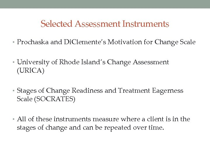 Selected Assessment Instruments • Prochaska and Di. Clemente's Motivation for Change Scale • University