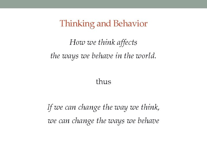 Thinking and Behavior How we think affects the ways we behave in the world.