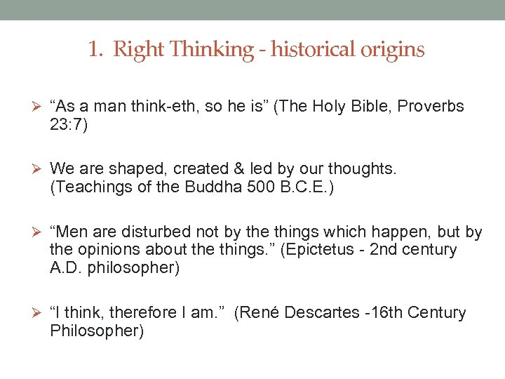 "1. Right Thinking - historical origins Ø ""As a man think-eth, so he is"""