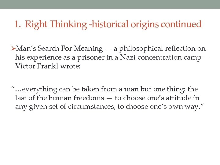 1. Right Thinking -historical origins continued ØMan's Search For Meaning — a philosophical reflection