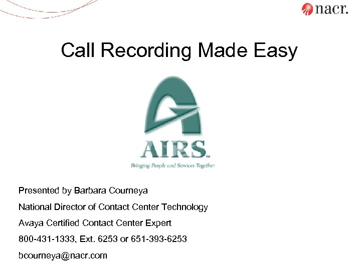 Call Recording Made Easy Presented by Barbara Courneya National Director of Contact Center Technology
