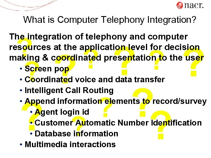 What is Computer Telephony Integration? The integration of telephony and computer resources at the