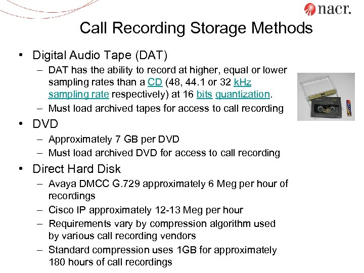 Call Recording Storage Methods • Digital Audio Tape (DAT) – DAT has the ability
