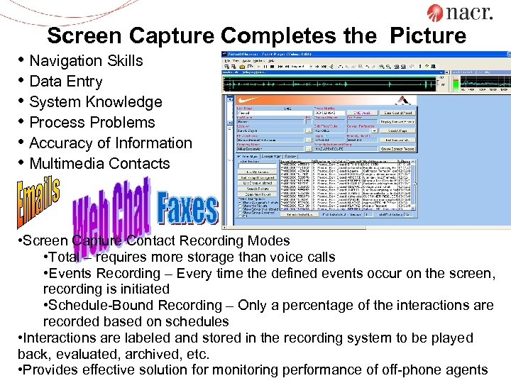 Screen Capture Completes the Picture • Navigation Skills • Data Entry • System Knowledge