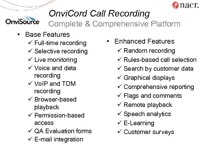 Onvi. Cord Call Recording Complete & Comprehensive Platform • Base Features ü Full-time recording