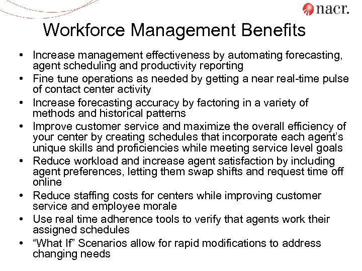 Workforce Management Benefits • Increase management effectiveness by automating forecasting, agent scheduling and productivity