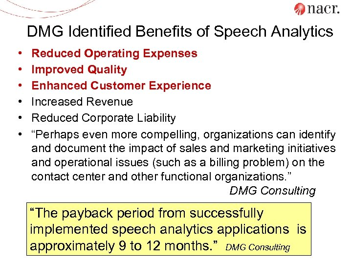 DMG Identified Benefits of Speech Analytics • • • Reduced Operating Expenses Improved Quality