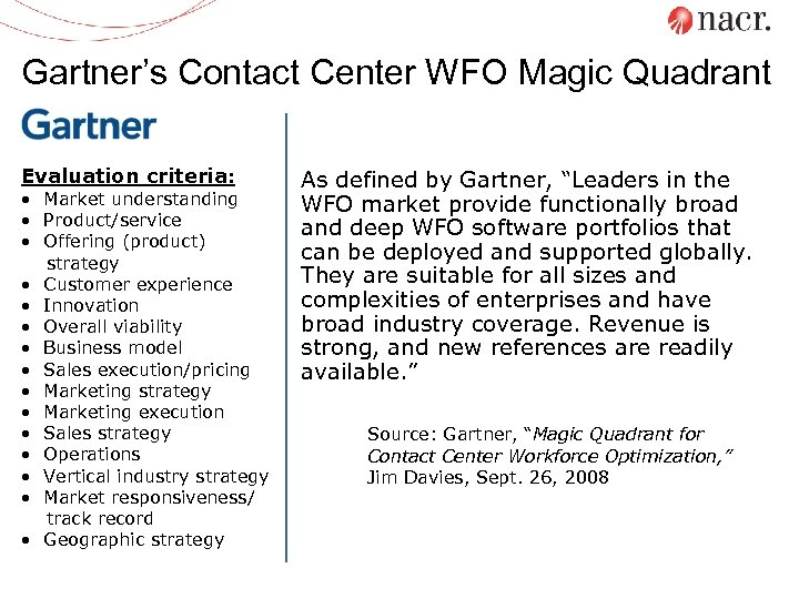 Gartner's Contact Center WFO Magic Quadrant Evaluation criteria: • Market understanding • Product/service •