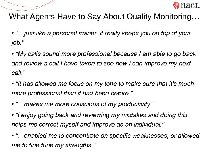 """What Agents Have to Say About Quality Monitoring… • """"…just like a personal trainer,"""