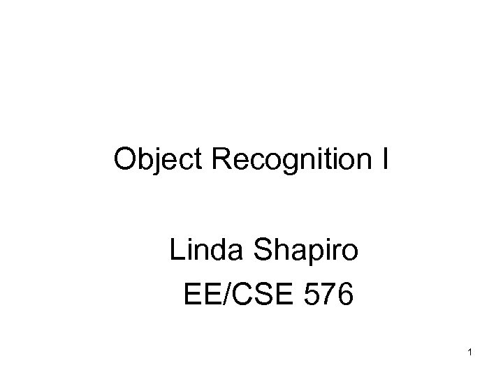 Object Recognition I Linda Shapiro EE/CSE 576 1