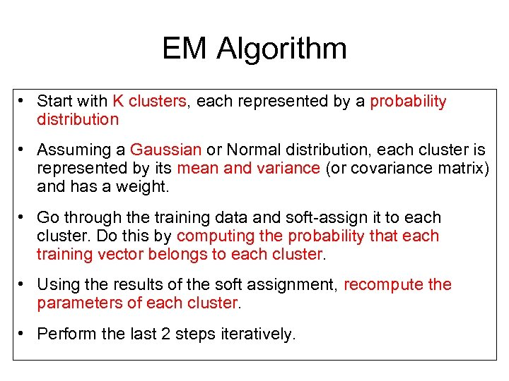EM Algorithm • Start with K clusters, each represented by a probability distribution •
